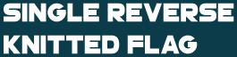 Single Reverse Knitted Flag