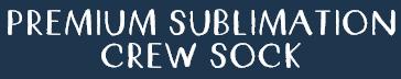 Premium sublimation crew sock